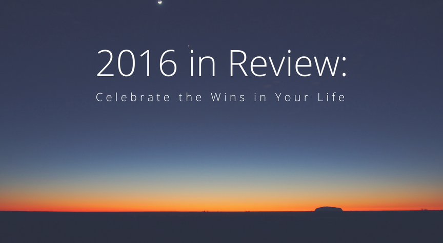 2016 in Review: Celebrate the Wins in Your Life